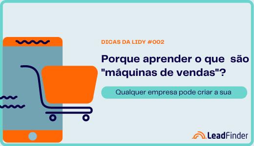 Dicas da Lidy #002 - Acelere suas vendas, crie sua máquina de vendas